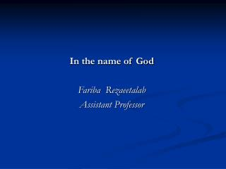In the name of God  Fariba  Rezaeetalab  Assistant Professor