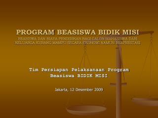 Tim  Persiapan Pelaksanaan  Program Beasiswa  BIDIK MISI  Jakarta, 12  Desember  2009
