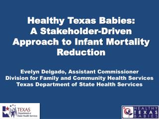 Healthy Texas Babies:  A Stakeholder-Driven Approach to Infant Mortality Reduction