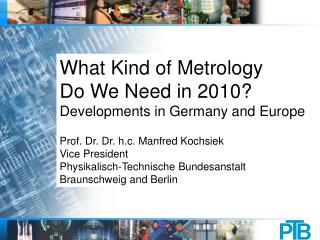 What Kind of Metrology Do We Need in 2010? Developments in Germany and Europe