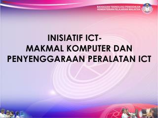 INISIATIF ICT-  MAKMAL KOMPUTER DAN PENYENGGARAAN PERALATAN ICT