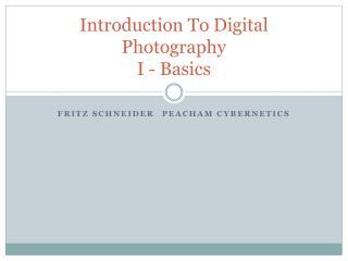Introduction To Digital Photography I - Basics