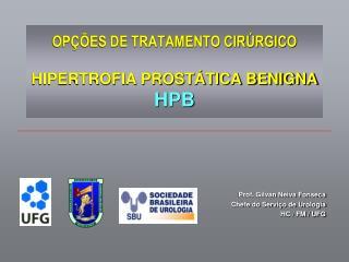 OPÇÕES DE TRATAMENTO CIRÚRGICO HIPERTROFIA PROSTÁTICA BENIGNA HPB