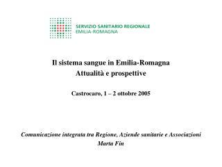 Il sistema sangue in Emilia-Romagna Attualità e prospettive  Castrocaro, 1 – 2 ottobre 2005