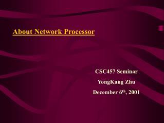 CSC457 Seminar YongKang Zhu December 6th, 2001