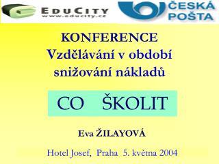 KONFERENCE Vzdělávání v období snižování nákladů Eva ŽILAYOVÁ