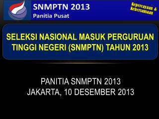 PANITIA SNMPTN  2013 JAKARTA, 10 DESEMBER 2013