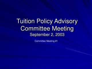 Tuition Policy Advisory Committee Meeting September 2, 2003