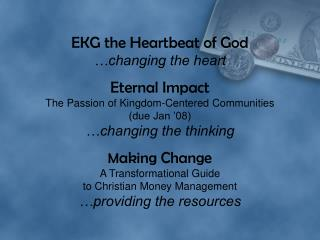 EKG the Heartbeat of God  changing the heart  Eternal Impact The Passion of Kingdom-Centered Communities due Jan  08  ch
