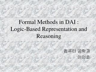 Formal Methods in DAI : Logic-Based Representation and Reasoning