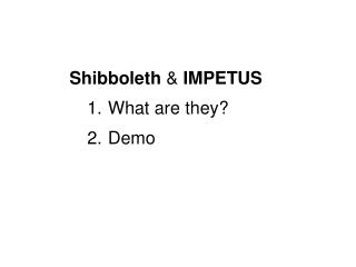 Shibboleth  &  IMPETUS What are they? Demo