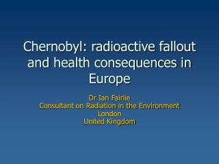 Chernobyl: radioactive fallout and health consequences in Europe
