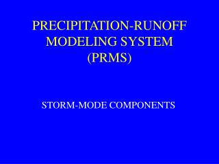 PRECIPITATION-RUNOFF MODELING SYSTEM (PRMS)