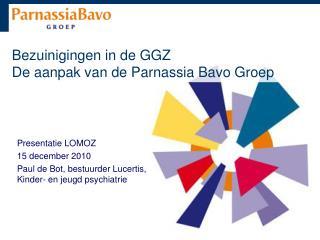 Bezuinigingen in de GGZ De aanpak van de Parnassia Bavo Groep