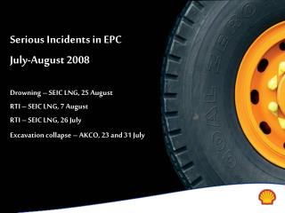 Serious Incidents in EPC July-August 2008 Drowning – SEIC LNG, 25 August  RTI – SEIC LNG, 7 August