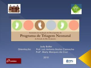 Judy Botler  Orientação:  Prof. Luiz Antonio Bastos Camacho  Profª . Marly Marques da Cruz 2010