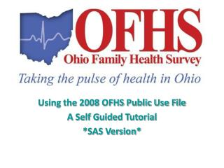 Using the 2008 OFHS Public Use File A Self Guided Tutorial *SAS Version*