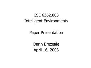 CSE 6362.003 Intelligent Environments Paper Presentation Darin Brezeale April 16, 2003
