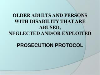 Elder and Persons with Disabilities  Abuse and Neglect