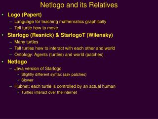 Netlogo and its Relatives