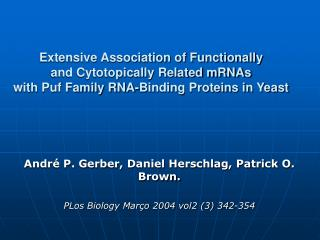 André P. Gerber, Daniel Herschlag, Patrick O. Brown. PLos Biology Março 2004 vol2 (3) 342-354