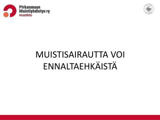 MUISTISAIRAUTTA VOI ENNALTAEHKÄISTÄ