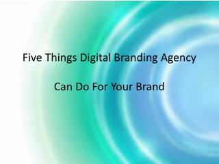 05 Things Digital Branding Agency Can Do For Your Brand