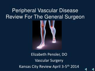 Peripheral Vascular Disease Review For The General Surgeon