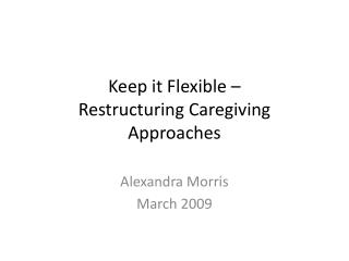 Keep it Flexible – Restructuring  Caregiving  Approaches