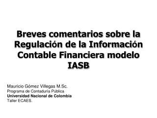 Breves comentarios sobre la Regulaci ó n de la Informaci ó n Contable Financiera modelo  IASB