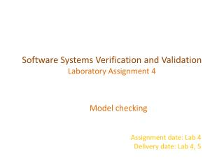 Model checking Assignment date: Lab 4 Delivery date: Lab 4, 5