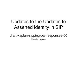 Updates to the Updates to Asserted Identity in SIP