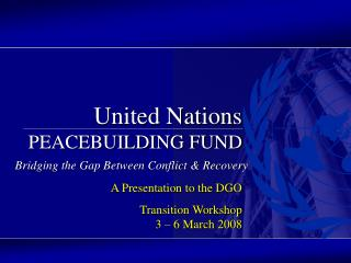 UNITED NATIONS  Peacebuilding Support Office