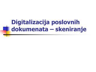 Digitalizacija poslovnih dokumenata – skeniranje