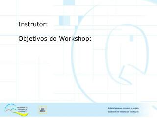 Instrutor: Objetivos do Workshop:
