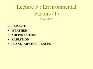Lecture  5  :  Environmental Factors (1)  Overview
