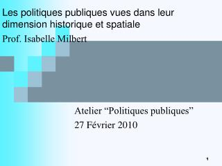 Les politiques publiques vues dans leur dimension historique et spatiale Prof. Isabelle Milbert