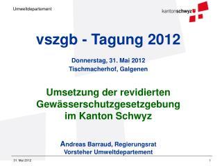 vszgb - Tagung 2012 Donnerstag, 31. Mai 2012 Tischmacherhof, Galgenen