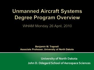 Unmanned Aircraft Systems  Degree Program Overview  WHAM Monday 26 April, 2010