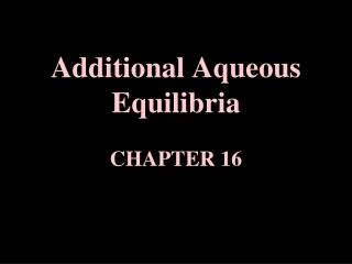 Additional Aqueous  Equilibria CHAPTER 16