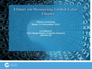 ESSnet  on Measuring Global Value Chains ESSnet  workshop  Roma, 3-4 December 2012 Co-ordinator: