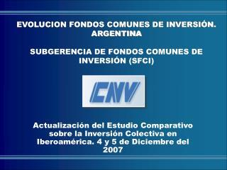 EVOLUCION FONDOS COMUNES DE INVERSIÓN. ARGENTINA SUBGERENCIA DE FONDOS COMUNES DE INVERSIÓN (SFCI)