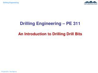 Drilling Engineering – PE 311 An Introduction to Drilling Drill Bits