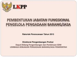 PEMBENTUKAN JABATAN FUNGSIONAL PENGELOLA PENGADAAN BARANG/JASA