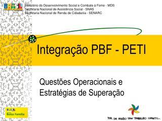 Integração PBF - PETI