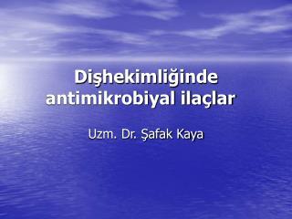Dişhekimliğinde antimikrobiyal ilaçlar