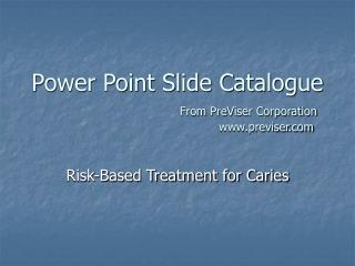Power Point Slide Catalogue     From PreViser Corporation      previser