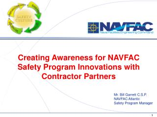 Mr. Bill Garrett C.S.P.  NAVFAC Atlantic  Safety Program Manager