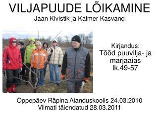 VILJAPUUDE LÕIKAMINE Jaan Kivistik ja Kalmer Kasvand