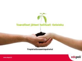 Vaaralliset jätteet hallitusti -tietoisku Katri Närhi Ympäristöosaamispalvelut